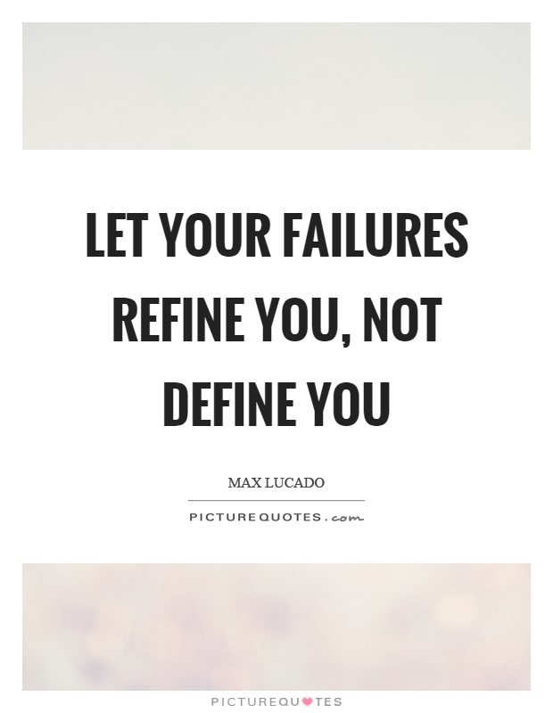 Let your failures refine you, not define you Picture Quote #1
