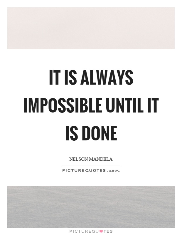 It is always impossible until it is done Picture Quote #1