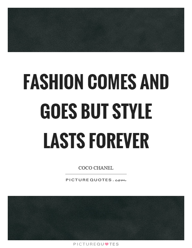 Fashion comes and goes but style lasts forever Picture Quote #1