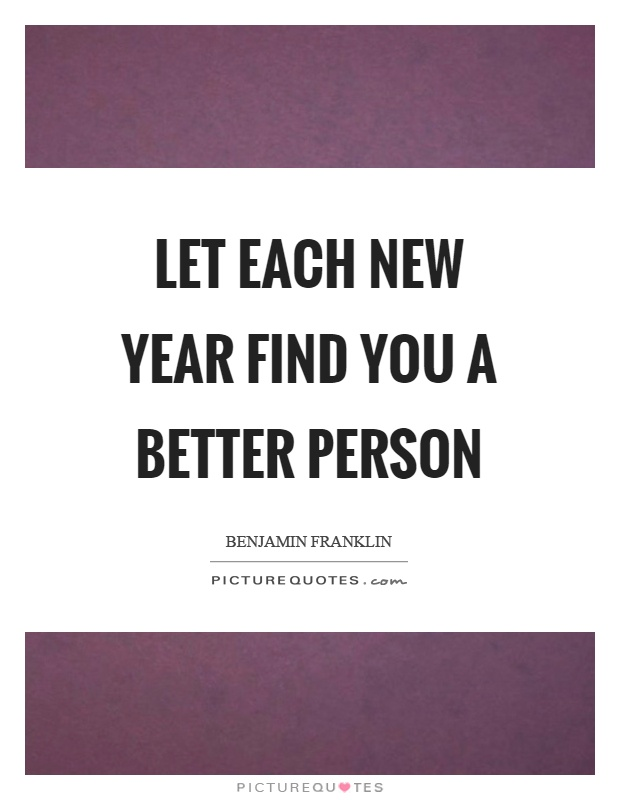 Let each new year find you a better person Picture Quote #1