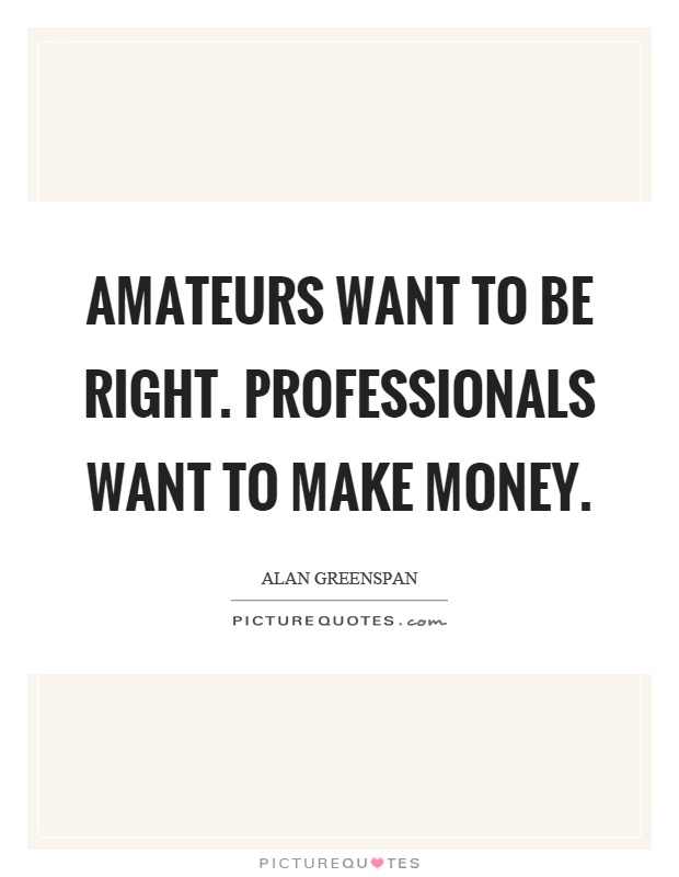 Amateurs want to be right. Professionals want to make money Picture Quote #1
