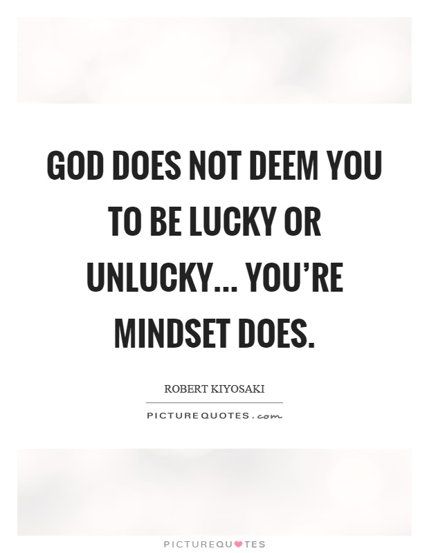 God does not deem you to be lucky or unlucky... you're mindset does Picture Quote #1