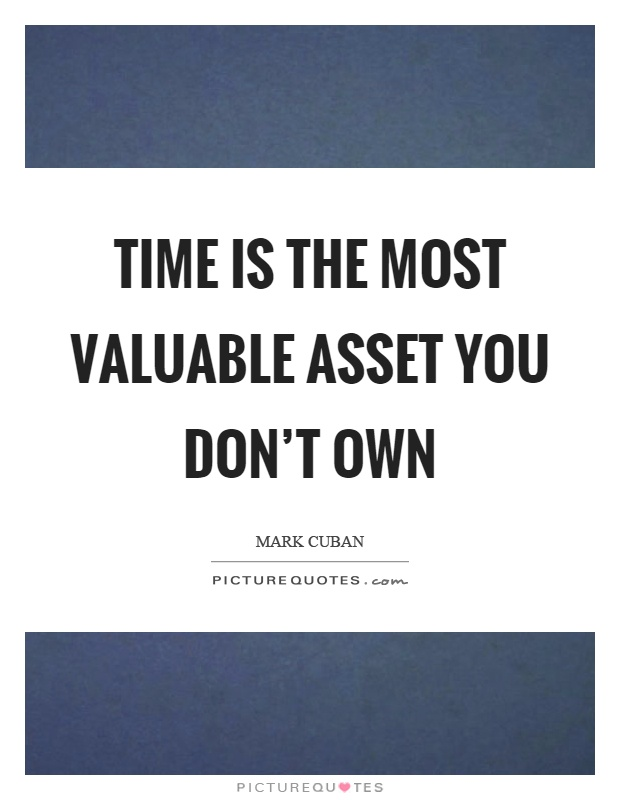 Time is the most valuable asset you don't own Picture Quote #1