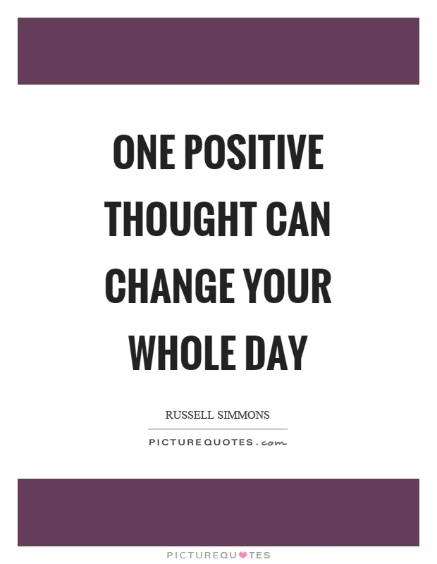 Thought For The Day Quotes Unique One Positive Thought Can Change Your Whole Day  Picture Quotes