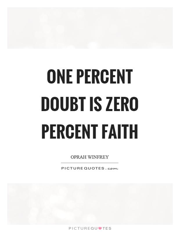 One percent doubt is zero percent faith Picture Quote #1