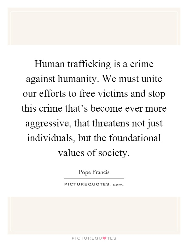 Human trafficking is a crime against humanity. We must ...