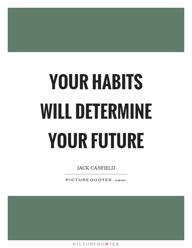 Your habits will determine your future Picture Quote #1