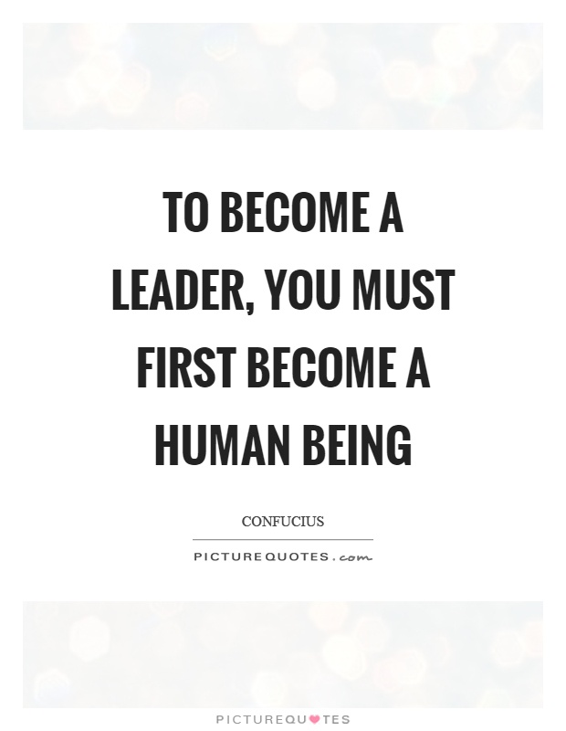 To become a leader, you must first become a human being Picture Quote #1