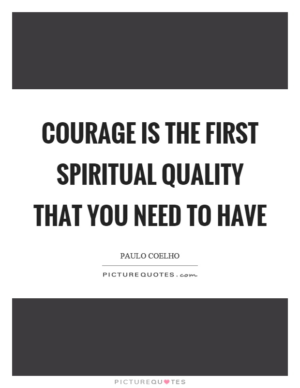 Courage is the first spiritual quality that you need to have Picture Quote #1