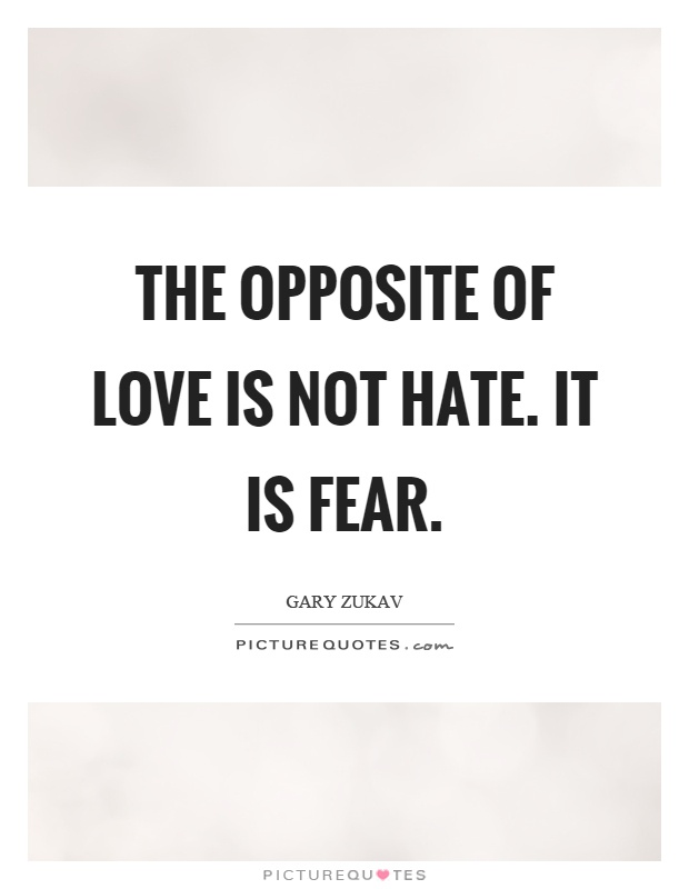 The opposite of love is not hate. It is fear Picture Quote #1