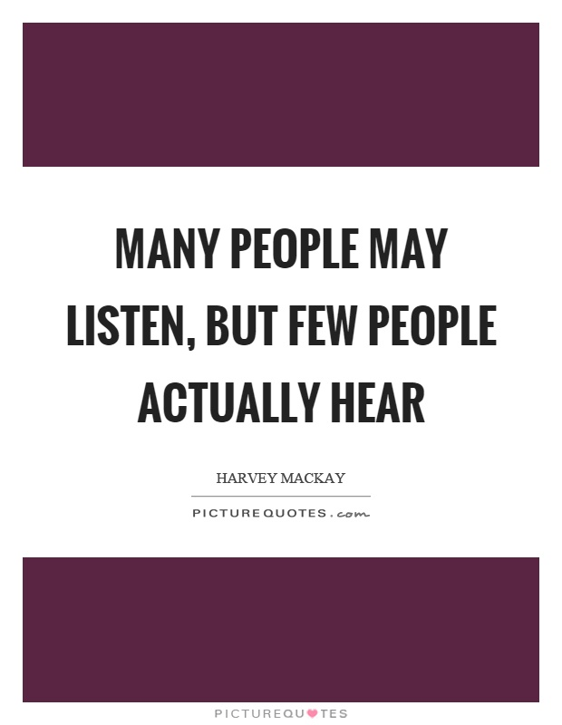 Many people may listen, but few people actually hear Picture Quote #1