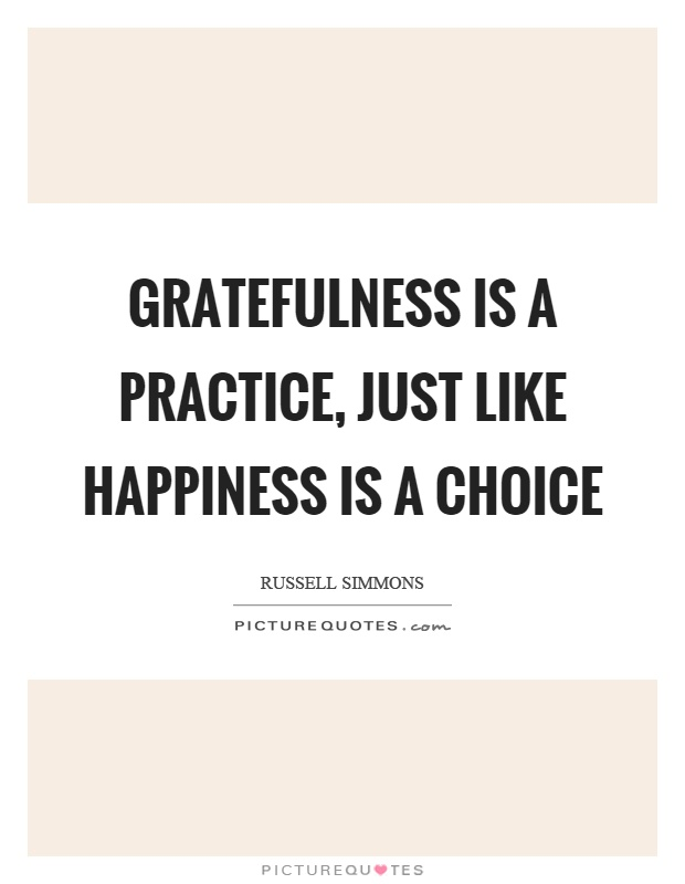 Gratefulness is a practice, just like happiness is a choice Picture Quote #1
