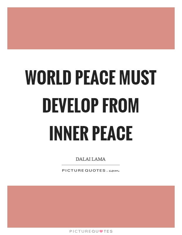 World peace must develop from inner peace Picture Quote #1
