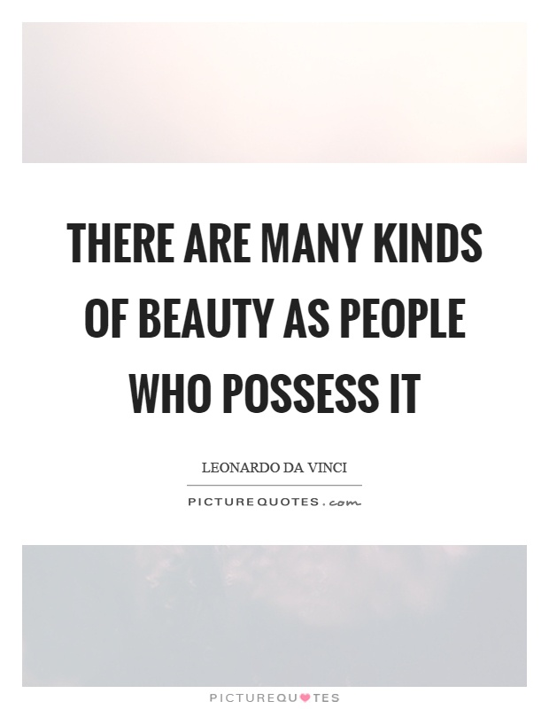 There are many kinds of beauty as people who possess it Picture Quote #1