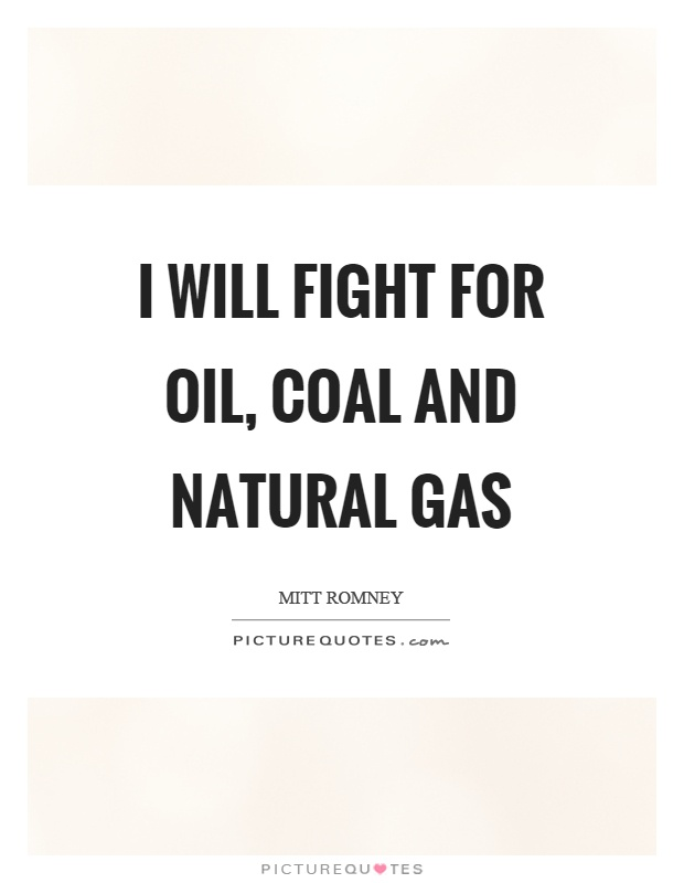 I will fight for oil, coal and natural gas Picture Quote #1