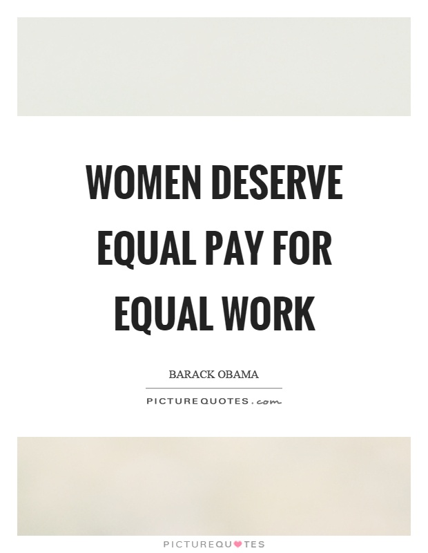 Women deserve equal pay for equal work Picture Quote #1