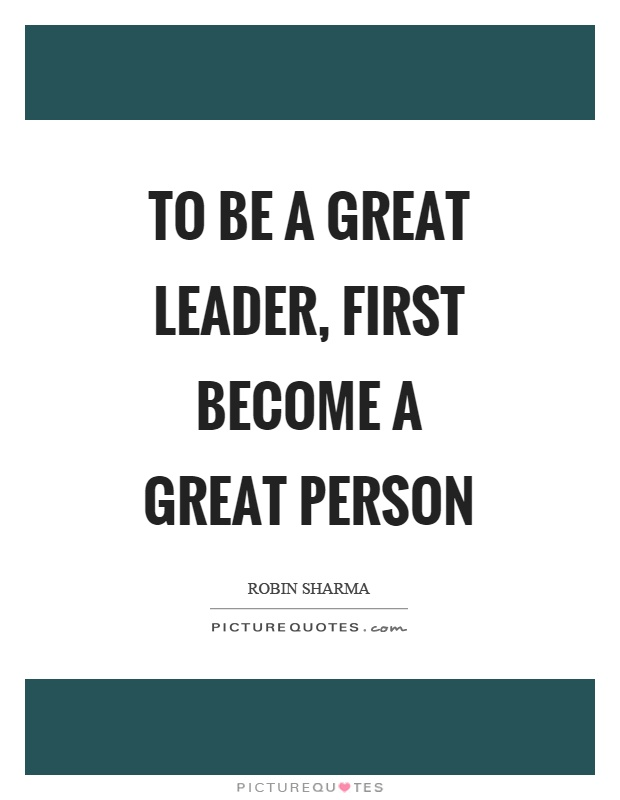 To be a great leader, first become a great person Picture Quote #1