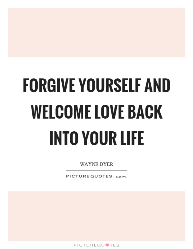 Forgive yourself and welcome love back into your life Picture Quote #1