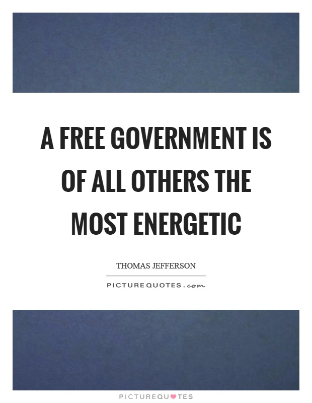 A free government is of all others the most energetic Picture Quote #1