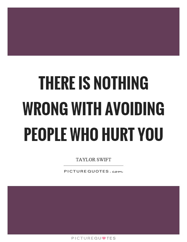 There is nothing wrong with avoiding people who hurt you | Picture