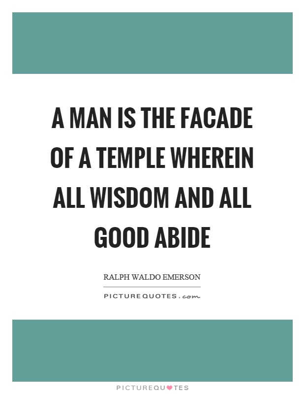 A man is the facade of a temple wherein all wisdom and all good abide Picture Quote #1