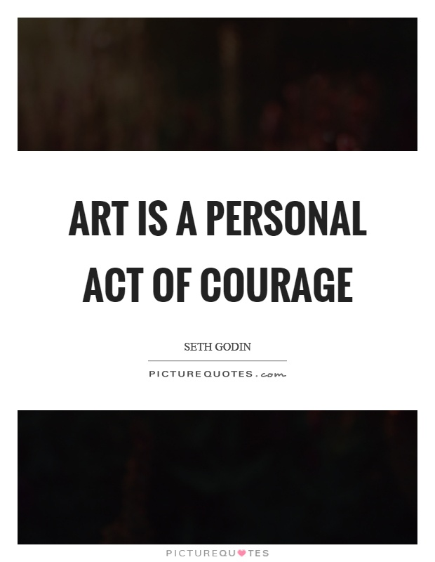 Art is a personal act of courage Picture Quote #1