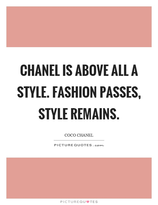 Chanel is above all a style. Fashion passes, style remains Picture Quote #1
