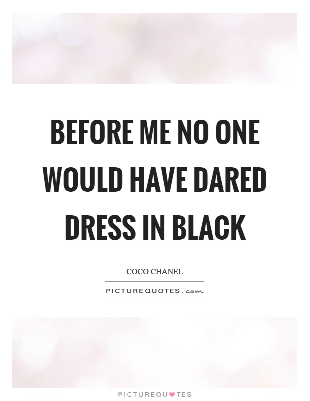 Before me no one would have dared dress in black Picture Quote #1