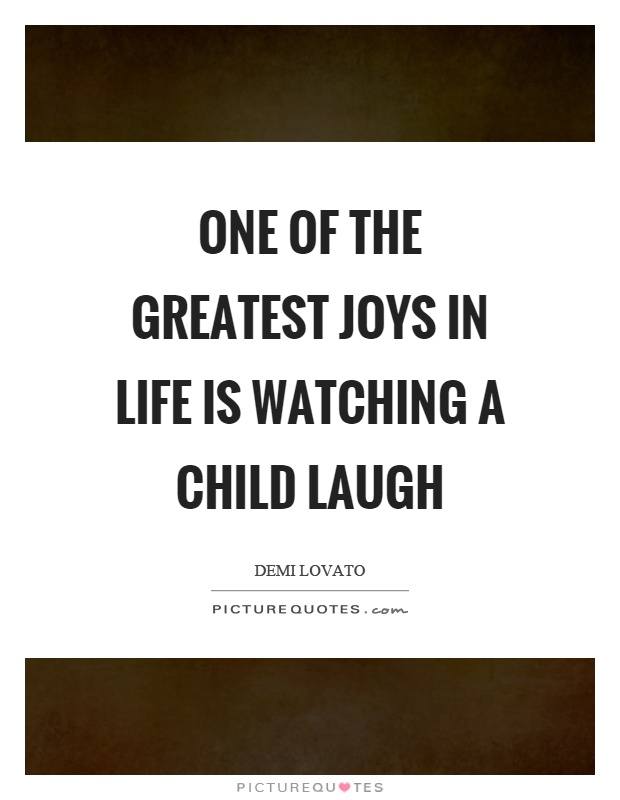 One of the greatest joys in life is watching a child laugh Picture Quote #1
