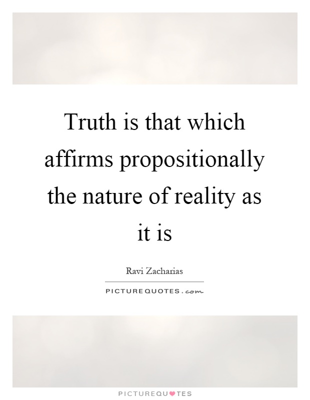 Truth is that which affirms propositionally the nature of reality as it is Picture Quote #1