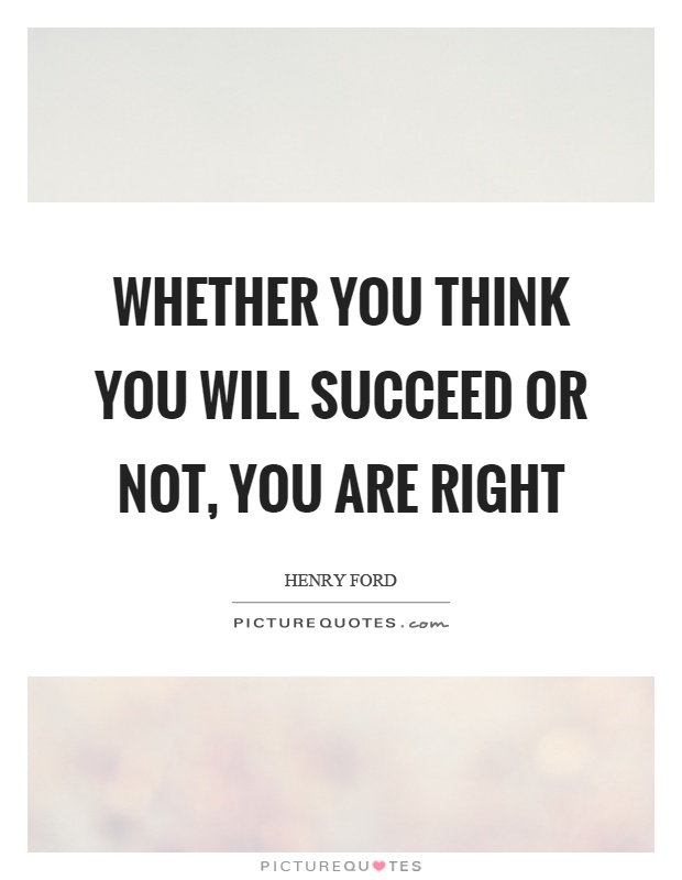 Whether you think you will succeed or not, you are right Picture Quote #1