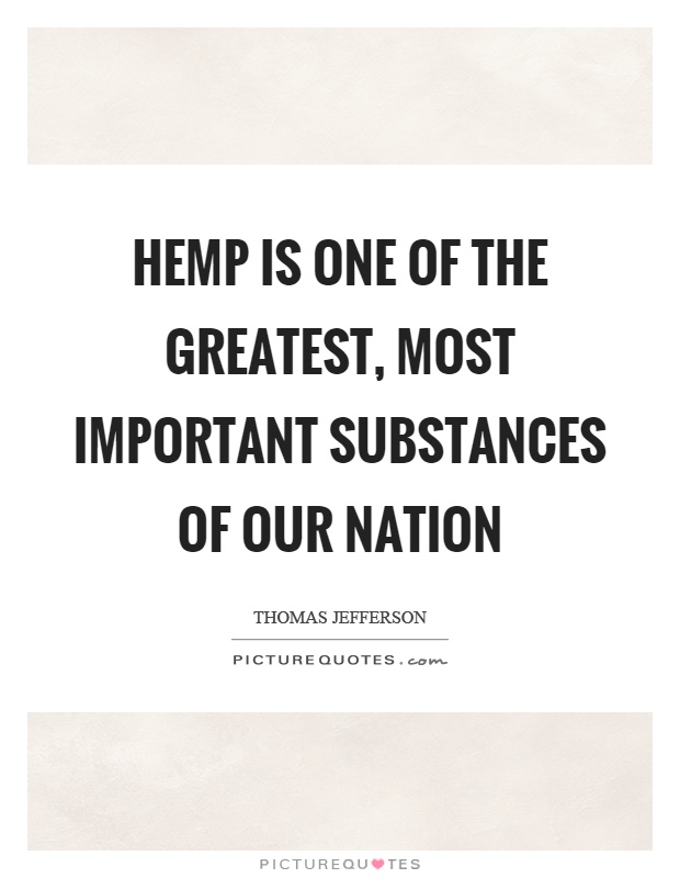 Hemp is one of the greatest, most important substances of our nation Picture Quote #1