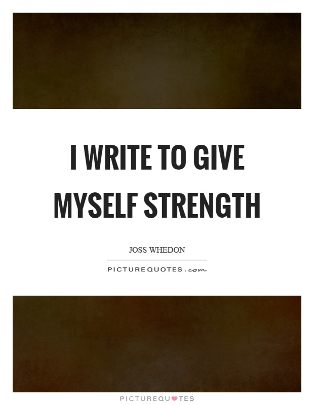 I write to give myself strength Picture Quote #1
