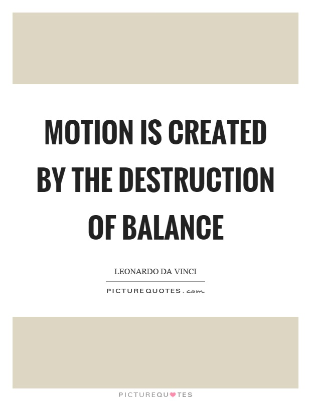 Motion is created by the destruction of balance Picture Quote #1