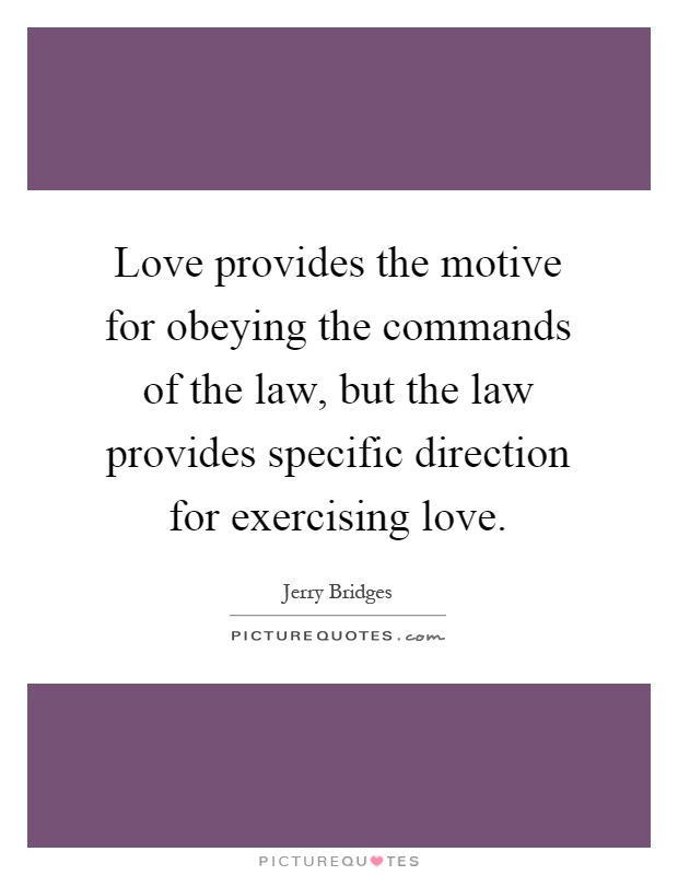 Love provides the motive for obeying the commands of the law, but the law provides specific direction for exercising love Picture Quote #1