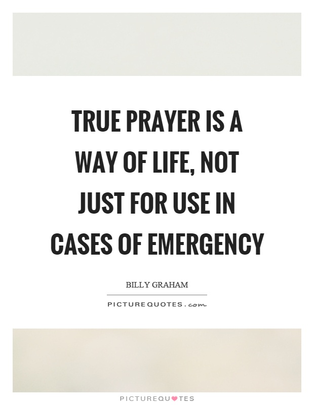 True prayer is a way of life, not just for use in cases of emergency Picture Quote #1