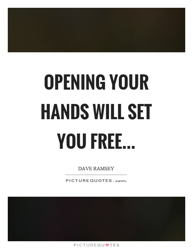 Opening your hands will set you free Picture Quote #1