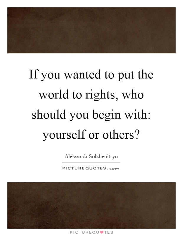 if you wanted to put the world to rights who should you