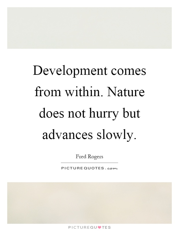 Development comes from within. Nature does not hurry but advances slowly Picture Quote #1