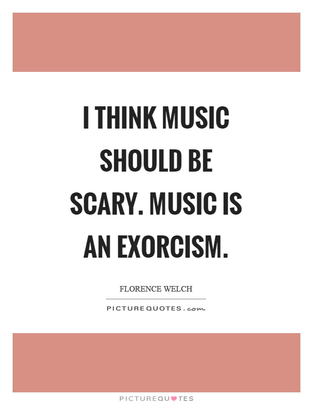 I think music should be scary. Music is an exorcism Picture Quote #1