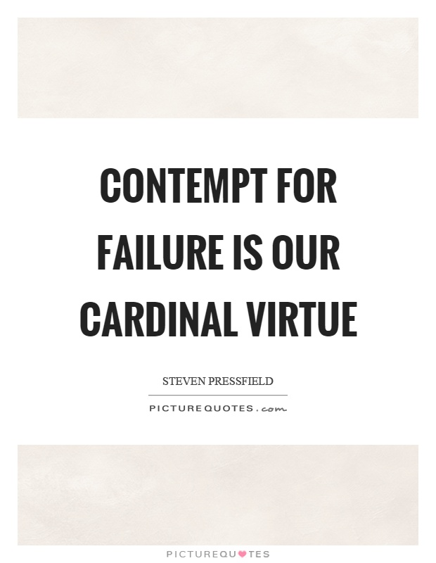 Contempt for failure is our cardinal virtue Picture Quote #1