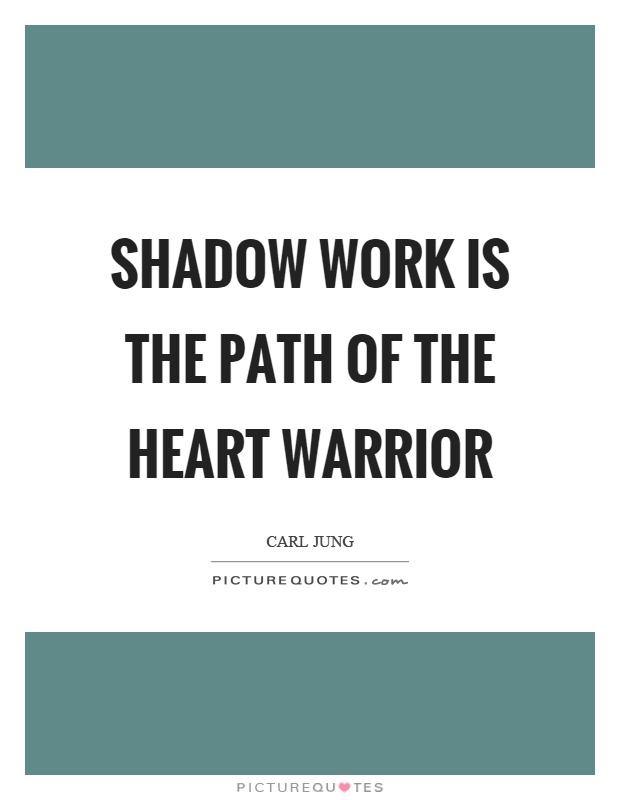 Shadow work is the path of the heart warrior Picture Quote #1