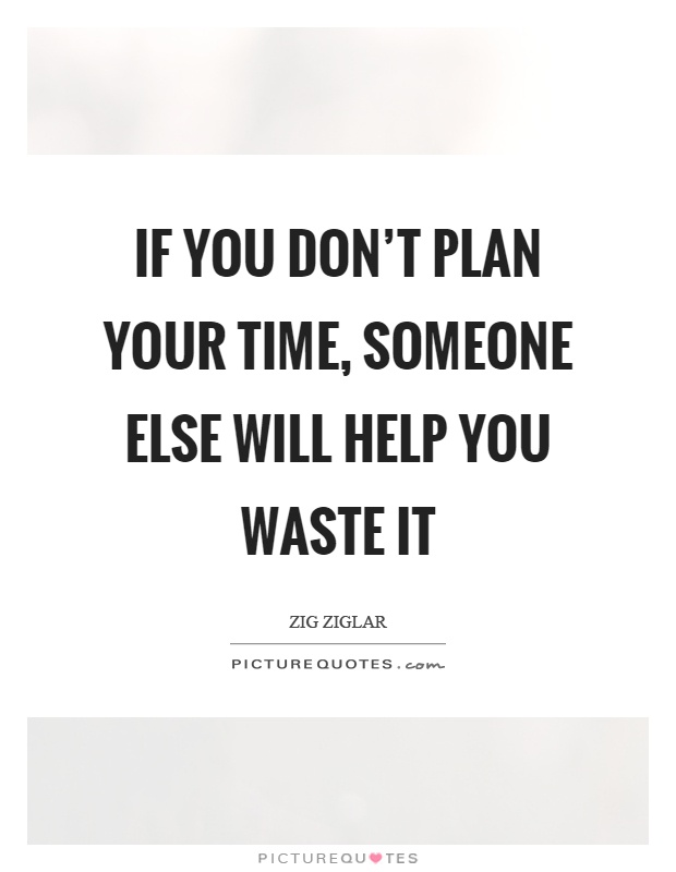 If you don't plan your time, someone else will help you waste it Picture Quote #1
