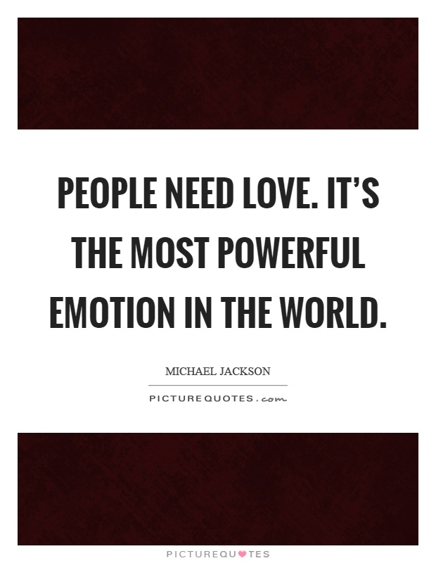 People need love. It's the most powerful emotion in the world Picture Quote #1
