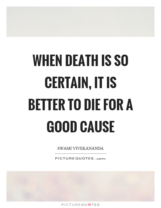 When death is so certain, it is better to die for a good cause Picture Quote #1