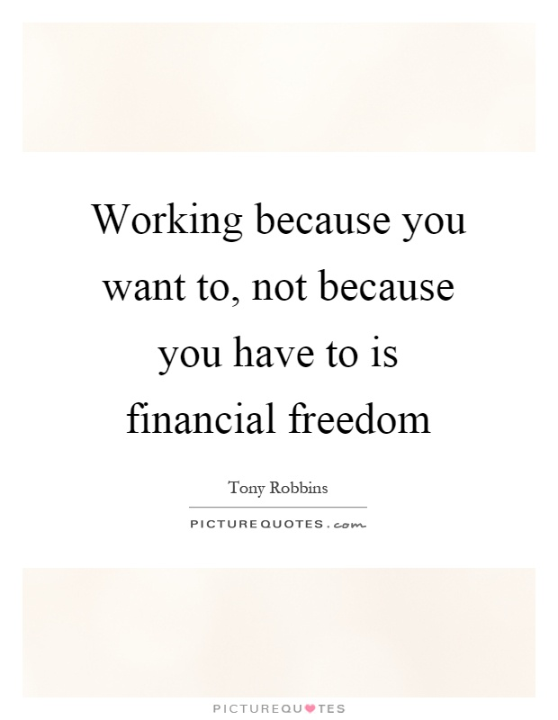 Financial Freedom Quotes Beauteous Working Because You Want To Not Because You Have To Is