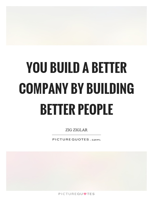 You build a better company by building better people Picture Quote #1