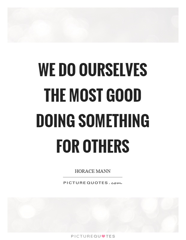 We do ourselves the most good doing something for others Picture Quote #1