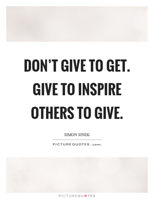 don t give to get give to inspire others to give
