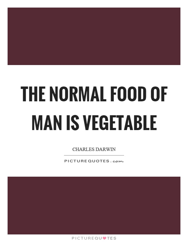 The normal food of man is vegetable Picture Quote #1